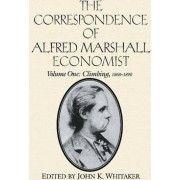 The Correspondence of Alfred Marshall, Economist: Climbing, 1868-90 v.1 by Alfred Marshall