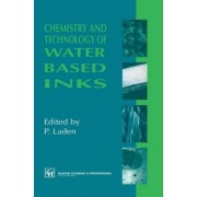 Chemistry and Technology of Water Based Inks by P.J. Laden