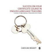 Success on your Certificate Course in English Language Teaching by Caroline Brandt