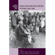 Visions of the End of the Cold War in Europe, 1945-1900 by Frederic Bozo