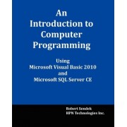 An Introduction to Computer Programming Using Microsoft Visual Basic 2010 and Microsoft SQL Server Ce by Robert Sendek