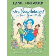 Mrs. Noodlekugel and Four Blind Mice by Daniel Manus Pinkwater