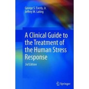 A Clinical Guide to the Treatment of the Human Stress Response 2013 by Jr. George S. Everly