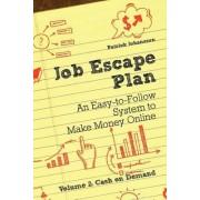 Job Escape Plan - An Easy-to-Follow System to Make Money Online (Volume 2 - Cash on Demand) by Patrik Johansson