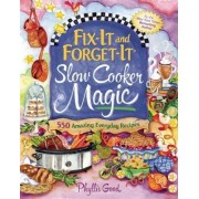Fix-It and Forget-It Slow Cooker Magic by Phyllis Good