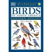 Smithsonian Handbooks: Birds of North America: East by Fred J Alsop