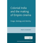Colonial India and the Making of Empire Cinema by Prem Chowdhry
