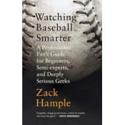 Watching Baseball Smarter: A Professional Fan's Guide for Beginners, Semi-Experts, and Deeply Serious Geeks, Paperback