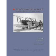 Early Canadian Military Aircraft: Aircraft Taken on Strength Through 1920 Vol. 1 by Anthony Stachiw