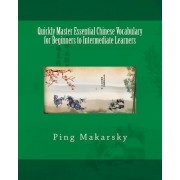 Quickly Master Essential Chinese Vocabulary for Beginners to Intermediate Learners by Ping Makarsky