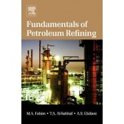 Fundamentals of Petroleum Refining by Mohamed A. Fahim