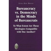Bureaucracy Vs. Democracy in the Minds of Bureaucrats by Sung-Don Hwang