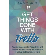 Get Things Done with Trello by Dominic Wolff
