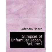 Glimpses of Unfamiliar Japan, Volume I by Lafcadio Hearn