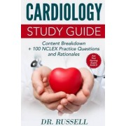 Cardiology Study Guide (Content Breakdown + 100 NCLEX Review Practice Questions) by Dr Russell