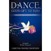 Dance, God's Gift to You! by Caretha Franks Crawford