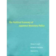 The Political Economy of Japanese Monetary Policy by Thomas F. Cargill