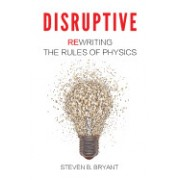 Disruptive: Rewriting the Rules of Physics