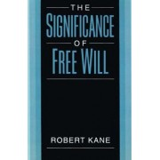 The Significance of Free Will by Robert Kane