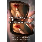 The Wedding of the Two-Headed Woman by Alice Mattison