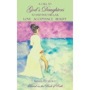 A Call to God's Daughters to Step Into His L.A.B. Love Acceptance Beauty: Based on the Book of Ruth
