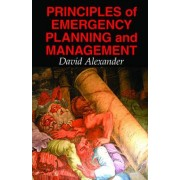 Principles of Emergency Planning and Management by David Alexander