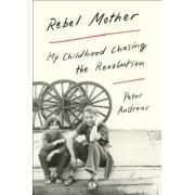 Rebel Mother: My Childhood Chasing the Revolution