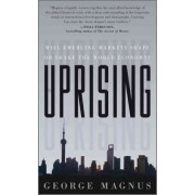 Uprising - Will Emerging Markets Shape Or Shake the World Economy? by George A. Magnus