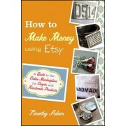 How to Make Money Using Etsy by Timothy Adam