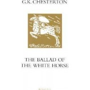 The Ballad of the White Horse by G K Chesterton
