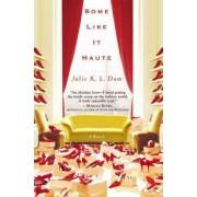 Some Like It Haute by Julie K L Dam
