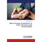 Micro Finance Institutions in India: Structure and Sustainability