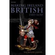 Making Ireland British 1580-1650 by Professor of Modern History Nicholas Canny