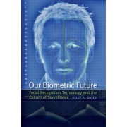 Our Biometric Future by Kelly A. Gates