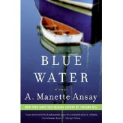 Blue Water by A Manette Ansay