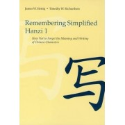 Remembering Simplified Hanzi 1: Book 1 by James W. Heisig