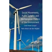 Social Movements, Public Spheres and the European Politics of the Environment by Hein-Anton van der Heijden