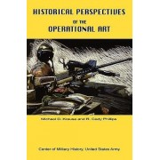 Historical Perspectives of the Operational Art by Michael D Krause