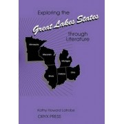Exploring the Great Lakes States Through Literature by Kathy Howard Latrobe