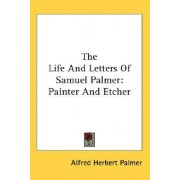 The Life and Letters of Samuel Palmer by Alfred Herbert Palmer