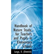 Handbook of Nature Study, for Teachers and Pupils in Elementary Schools by Lange D (Dietrich)