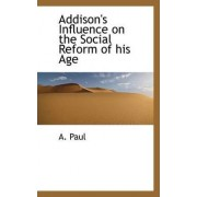 Addison's Influence on the Social Reform of His Age by A Paul