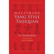 Mastering Yang Style Taijiquan by Fu Zhongwen