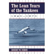 The Lean Years of the Yankees, 1965-1975 by Robert W. Cohen