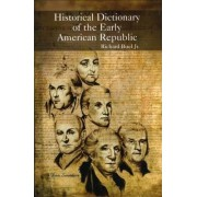 Historical Dictionary of the Early American Republic by Jr. Richard Buel
