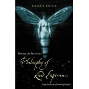 Simone de Beauvoir's Philosophy of Lived Experience by Eleanore Holveck