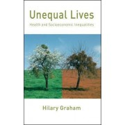 Unequal Lives: Health and Socioeconomic Inequalities by Hilary Graham