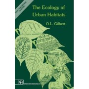 The Ecology of Urban Habitats by O.L. Gilbert