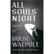 All Souls' Night (Valancourt 20th Century Classics) by Hugh Walpole