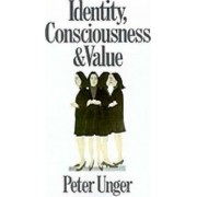 Identity, Consciousness and Value by Peter Unger